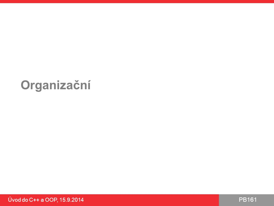 Organizační Úvod do C++ a OOP, 15.9.2014