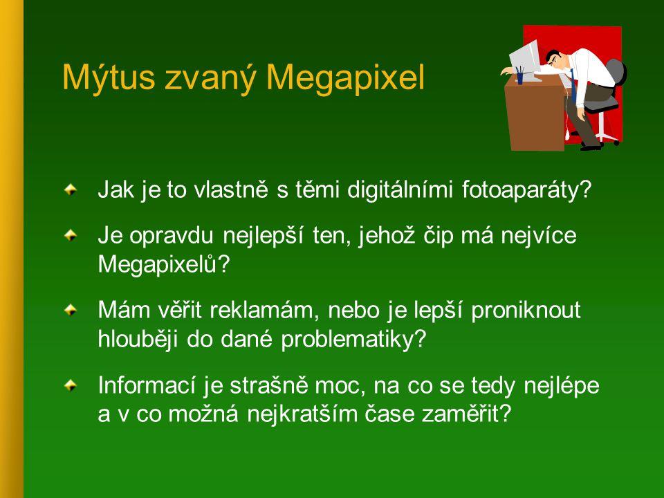 Mýtus zvaný Megapixel Jak je to vlastně s těmi digitálními fotoaparáty Je opravdu nejlepší ten, jehož čip má nejvíce Megapixelů