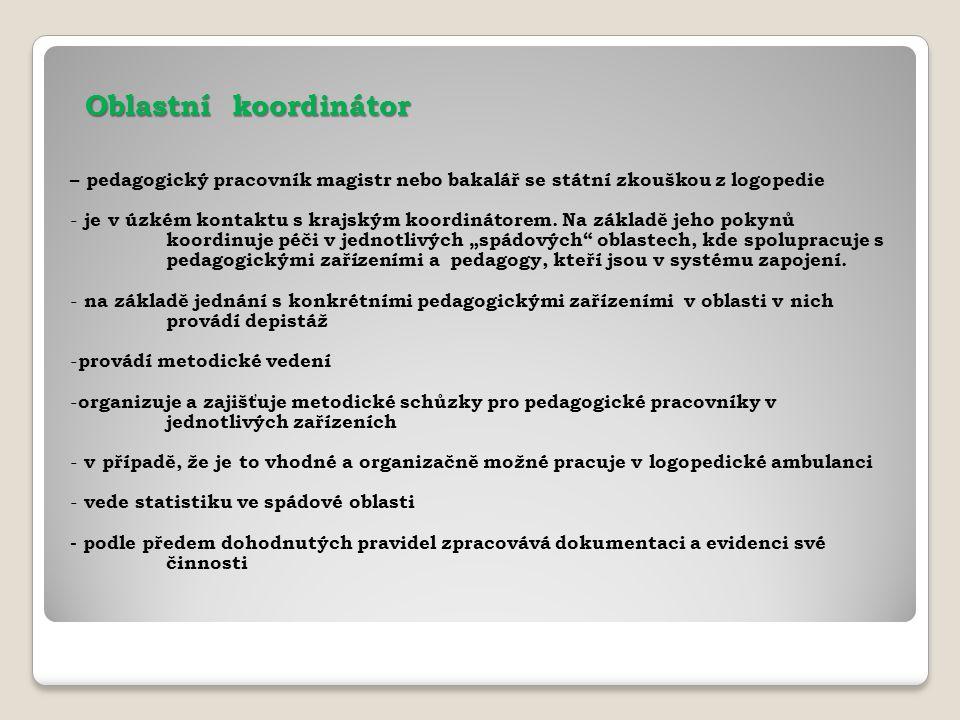 Oblastní koordinátor – pedagogický pracovník magistr nebo bakalář se státní zkouškou z logopedie.