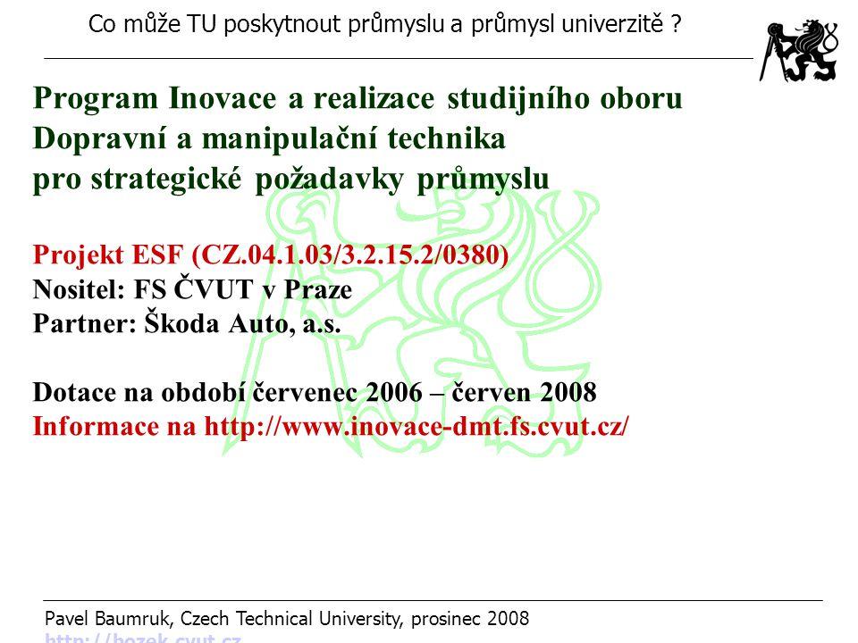 Program Inovace a realizace studijního oboru Dopravní a manipulační technika pro strategické požadavky průmyslu Projekt ESF (CZ.04.1.03/3.2.15.2/0380) Nositel: FS ČVUT v Praze Partner: Škoda Auto, a.s.
