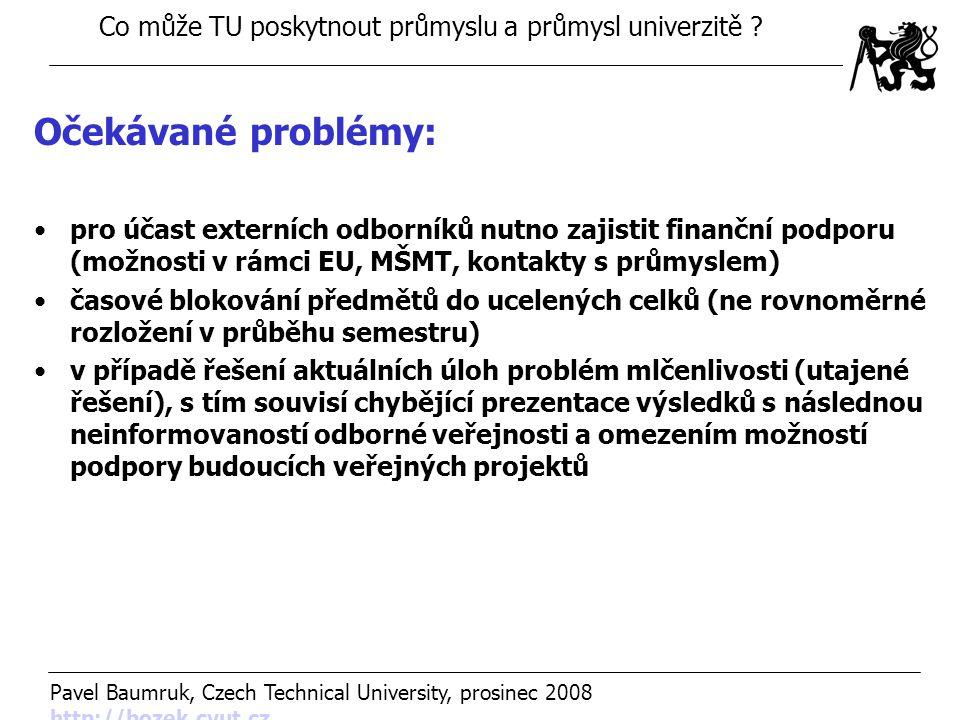 Očekávané problémy: pro účast externích odborníků nutno zajistit finanční podporu (možnosti v rámci EU, MŠMT, kontakty s průmyslem)