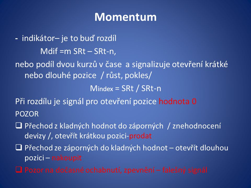 Momentum - indikátor– je to buď rozdíl Mdif =m SRt – SRt-n,