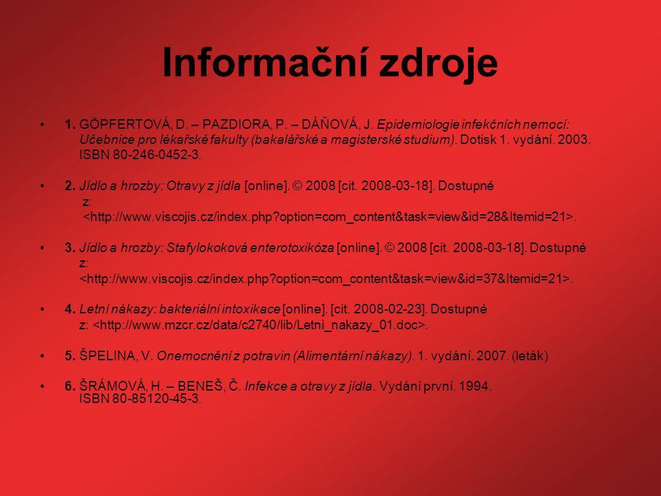 Informační zdroje 1. GÖPFERTOVÁ, D. – PAZDIORA, P. – DÁŇOVÁ, J. Epidemiologie infekčních nemocí: