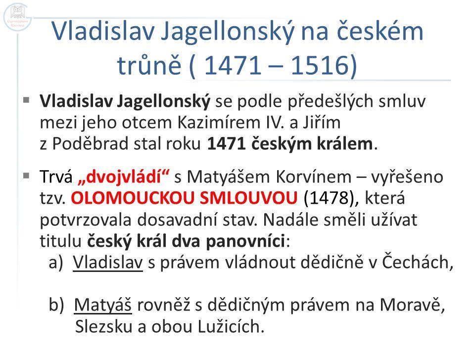 Vladislav Jagellonský na českém trůně ( 1471 – 1516)