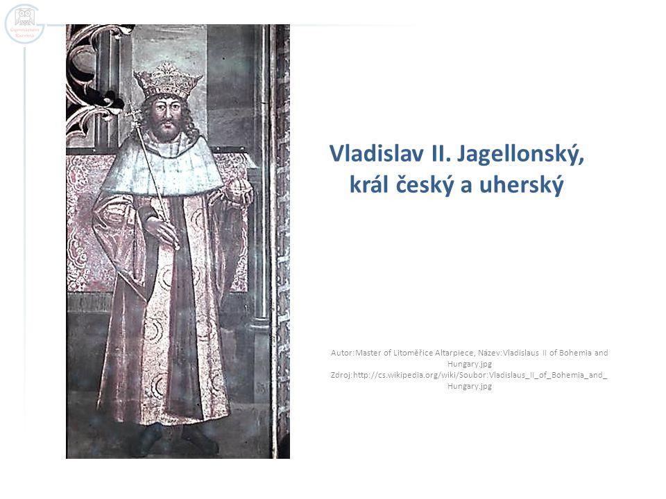 Vladislav II. Jagellonský, král český a uherský