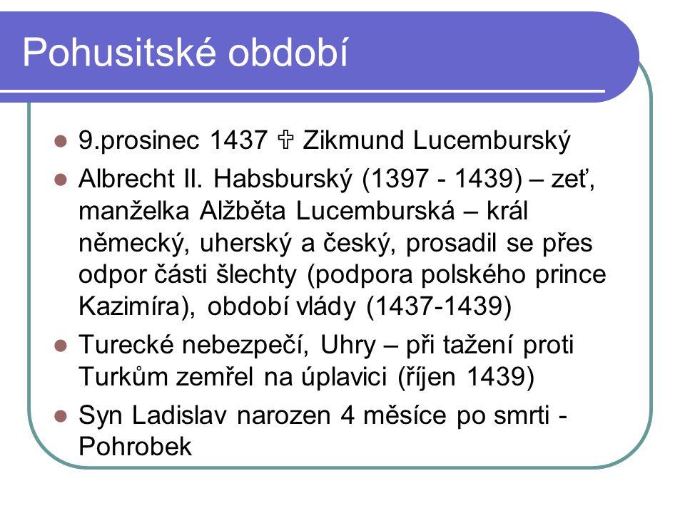 Pohusitské období 9.prosinec 1437  Zikmund Lucemburský