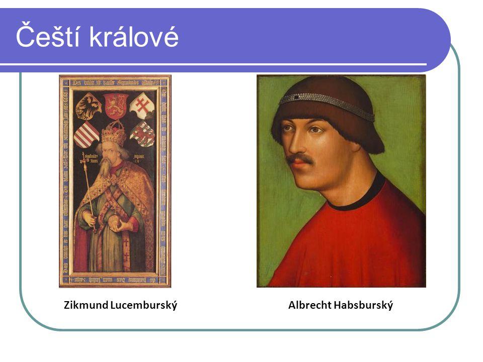 Čeští králové Zikmund Lucemburský Albrecht Habsburský