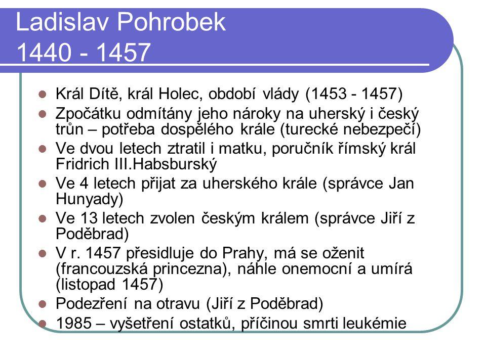 Ladislav Pohrobek 1440 - 1457 Král Dítě, král Holec, období vlády (1453 - 1457)