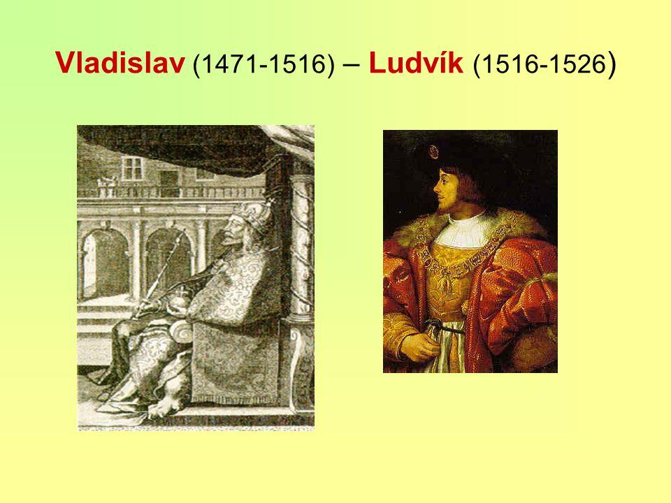 Vladislav (1471-1516) – Ludvík (1516-1526)