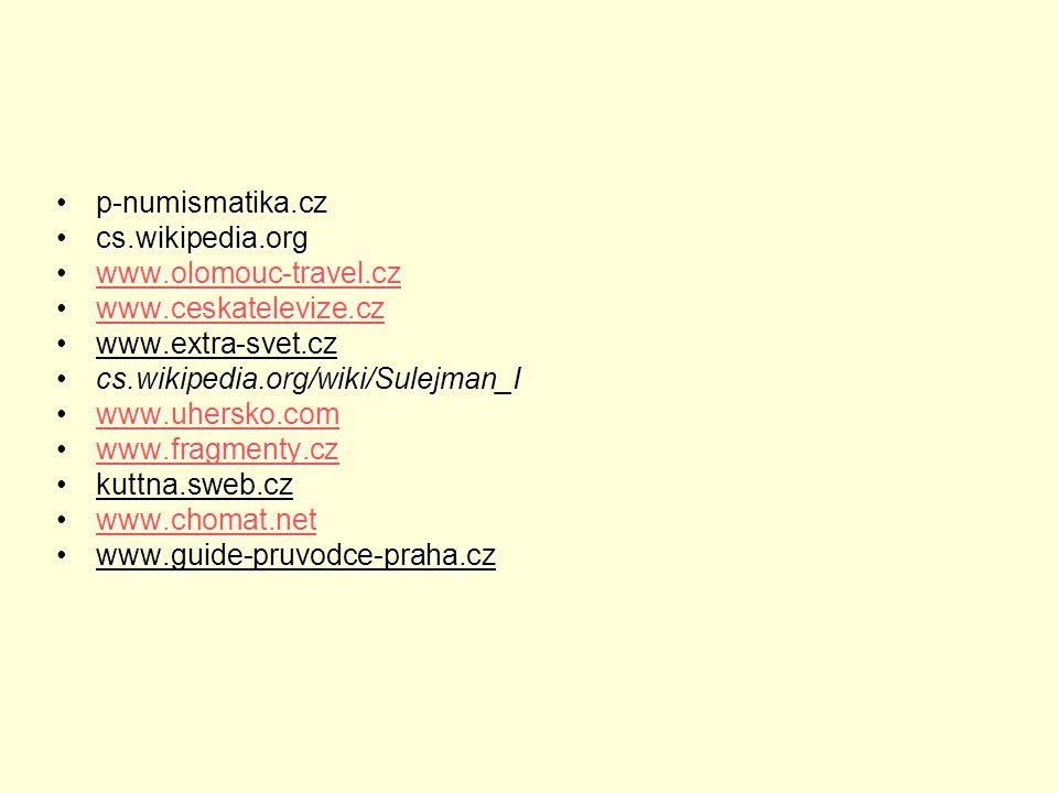 p-numismatika.cz cs.wikipedia.org. www.olomouc-travel.cz. www.ceskatelevize.cz. www.extra-svet.cz.