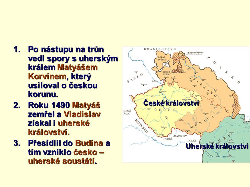 Roku 1490 Matyáš zemřel a Vladislav získal i uherské království.