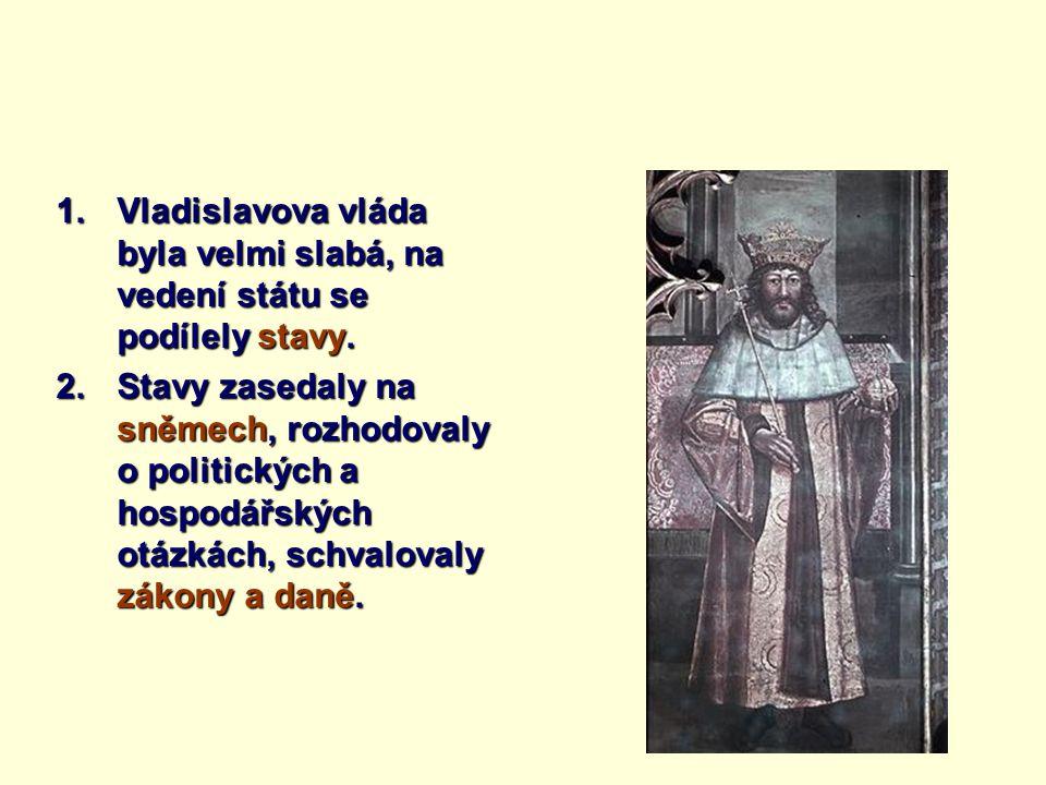 Vladislavova vláda byla velmi slabá, na vedení státu se podílely stavy.
