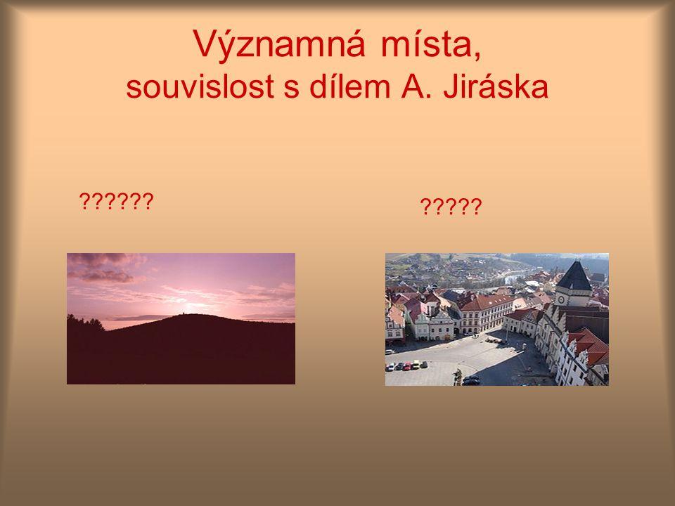 Významná místa, souvislost s dílem A. Jiráska