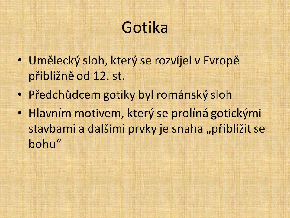 Gotika Umělecký sloh, který se rozvíjel v Evropě přibližně od 12. st.