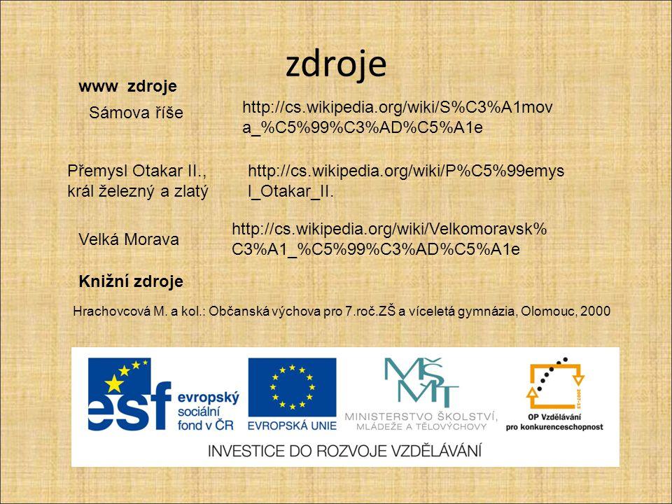 zdroje www zdroje. http://cs.wikipedia.org/wiki/S%C3%A1mova_%C5%99%C3%AD%C5%A1e. Sámova říše. Přemysl Otakar II.,