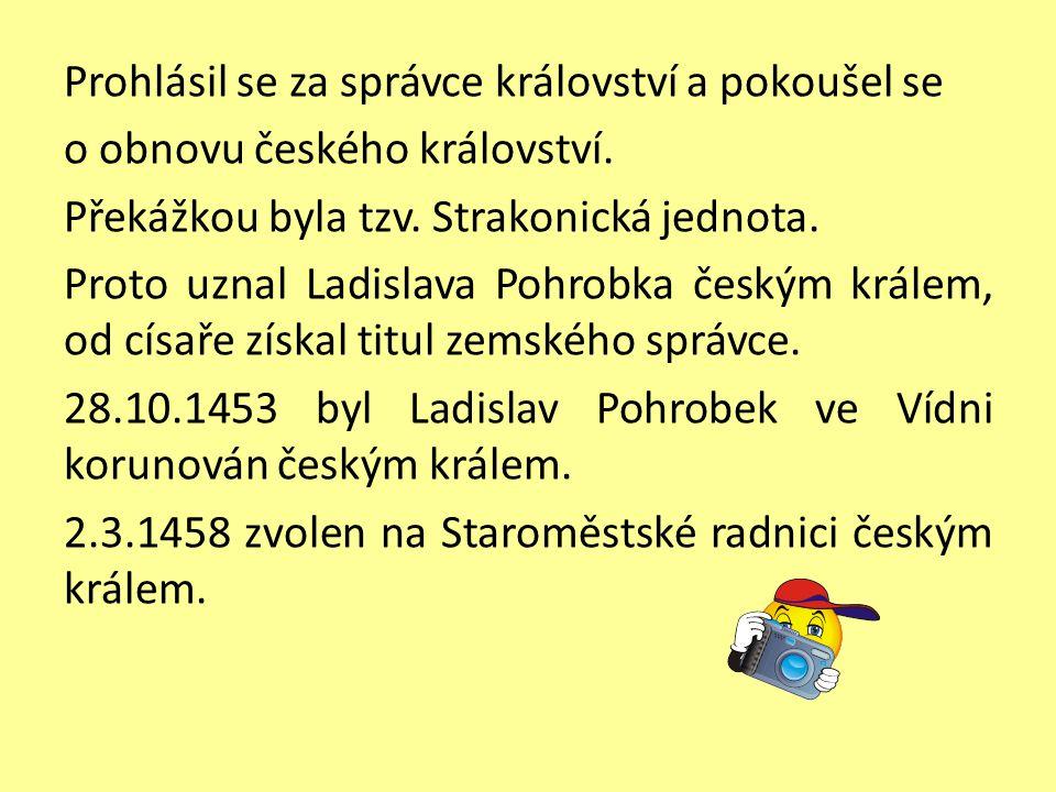 Prohlásil se za správce království a pokoušel se o obnovu českého království.