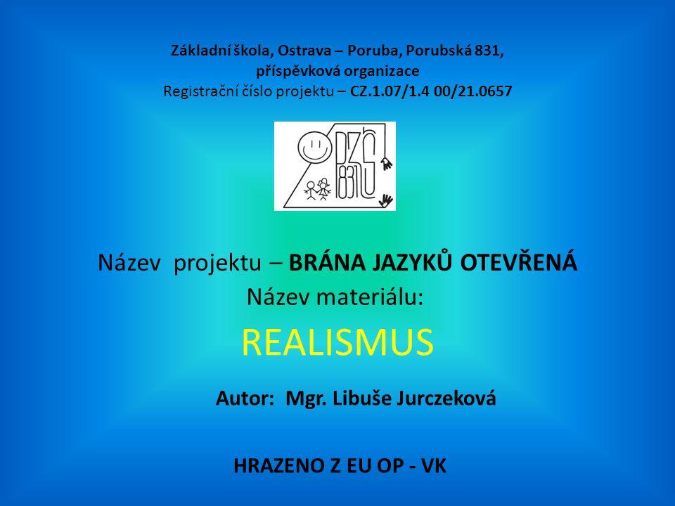 REALISMUS Název projektu – BRÁNA JAZYKŮ OTEVŘENÁ Název materiálu: