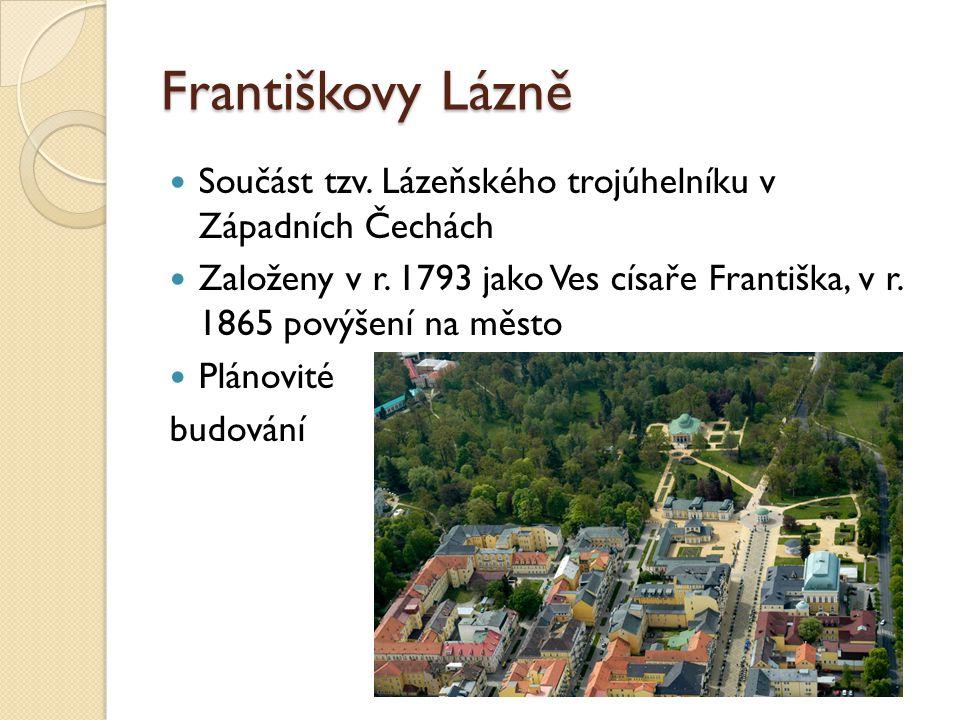 Františkovy Lázně Součást tzv. Lázeňského trojúhelníku v Západních Čechách.