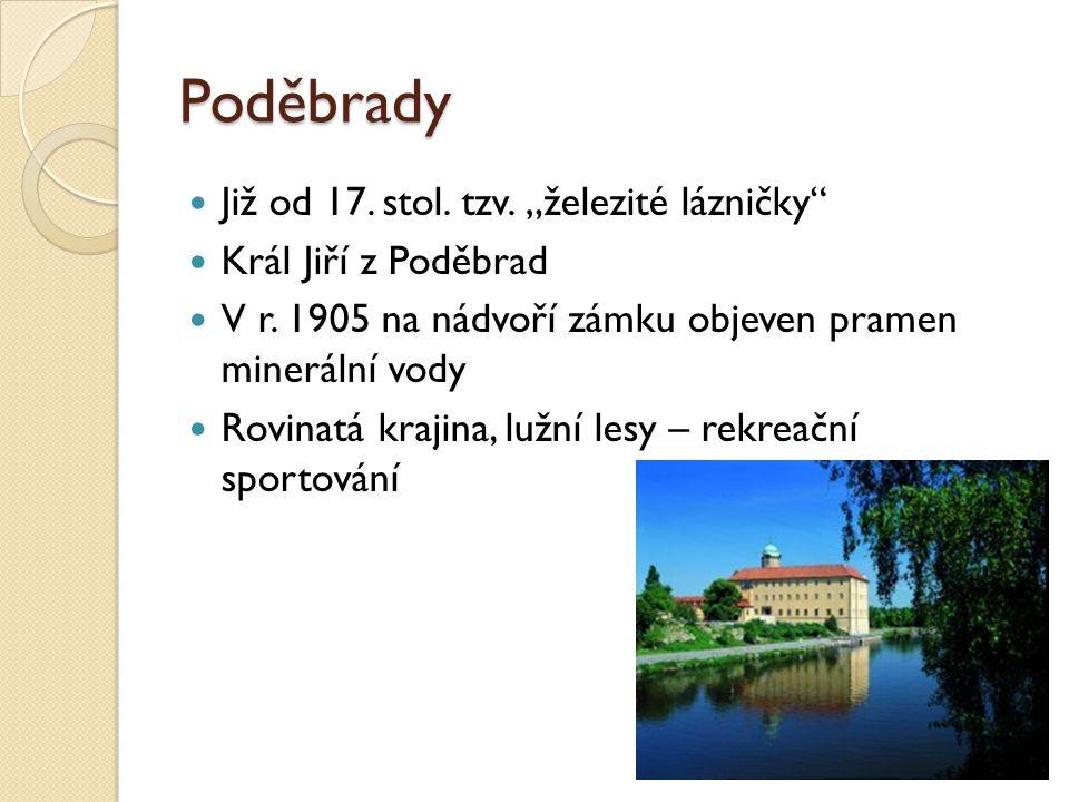 """Poděbrady Již od 17. stol. tzv. """"železité lázničky"""
