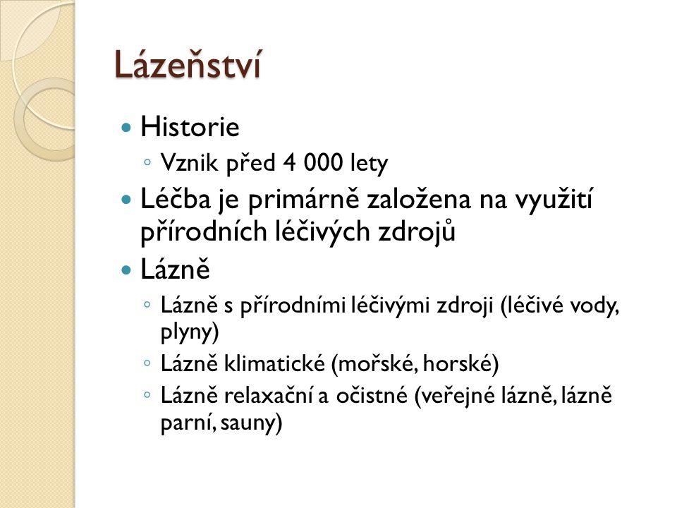 Lázeňství Historie. Vznik před 4 000 lety. Léčba je primárně založena na využití přírodních léčivých zdrojů.