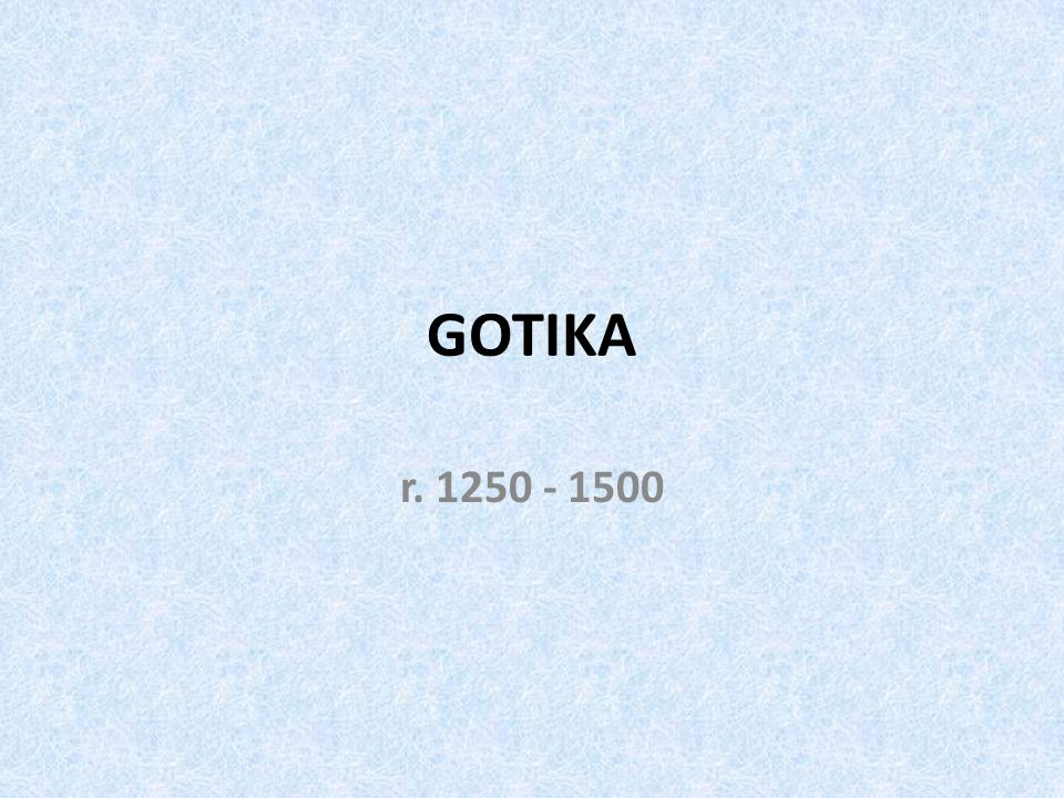 GOTIKA r. 1250 - 1500