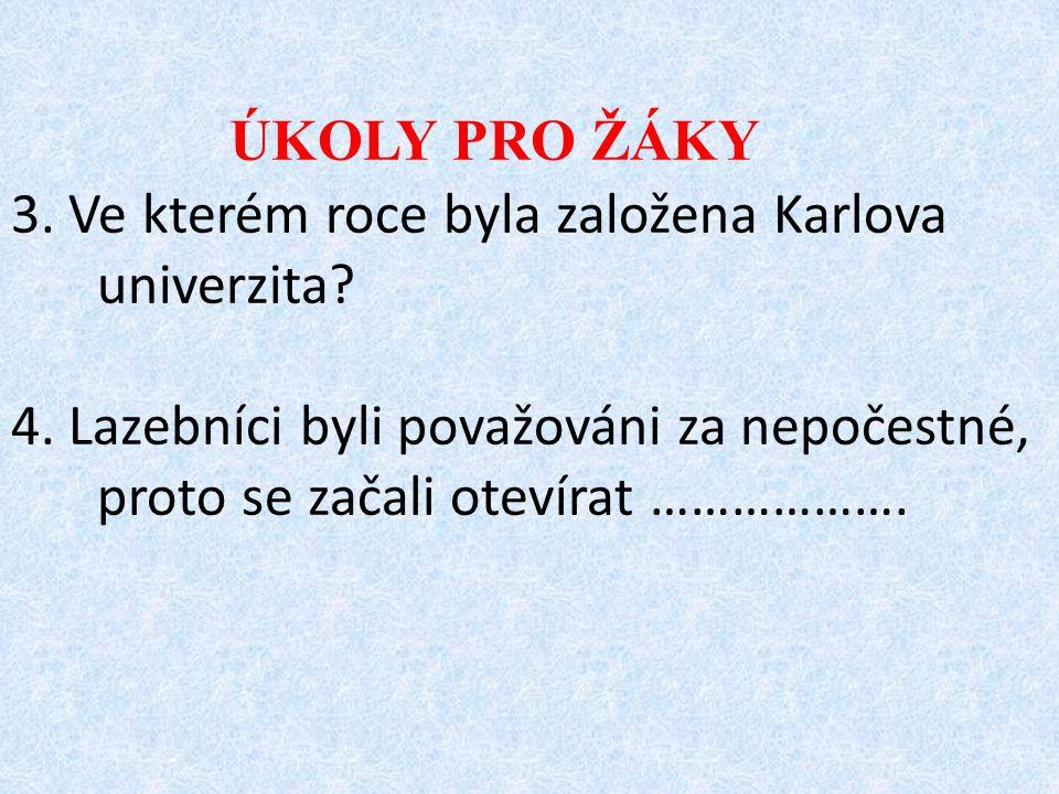 ÚKOLY PRO ŽÁKY 3. Ve kterém roce byla založena Karlova univerzita.