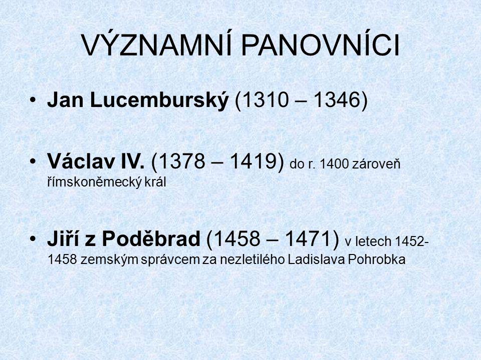 VÝZNAMNÍ PANOVNÍCI Jan Lucemburský (1310 – 1346)