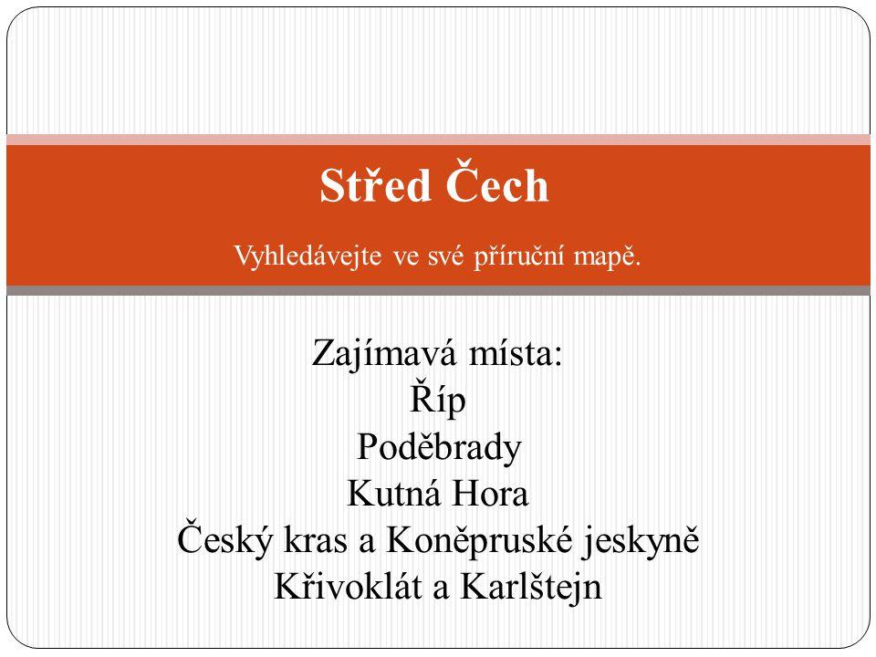 Střed Čech Vyhledávejte ve své příruční mapě.