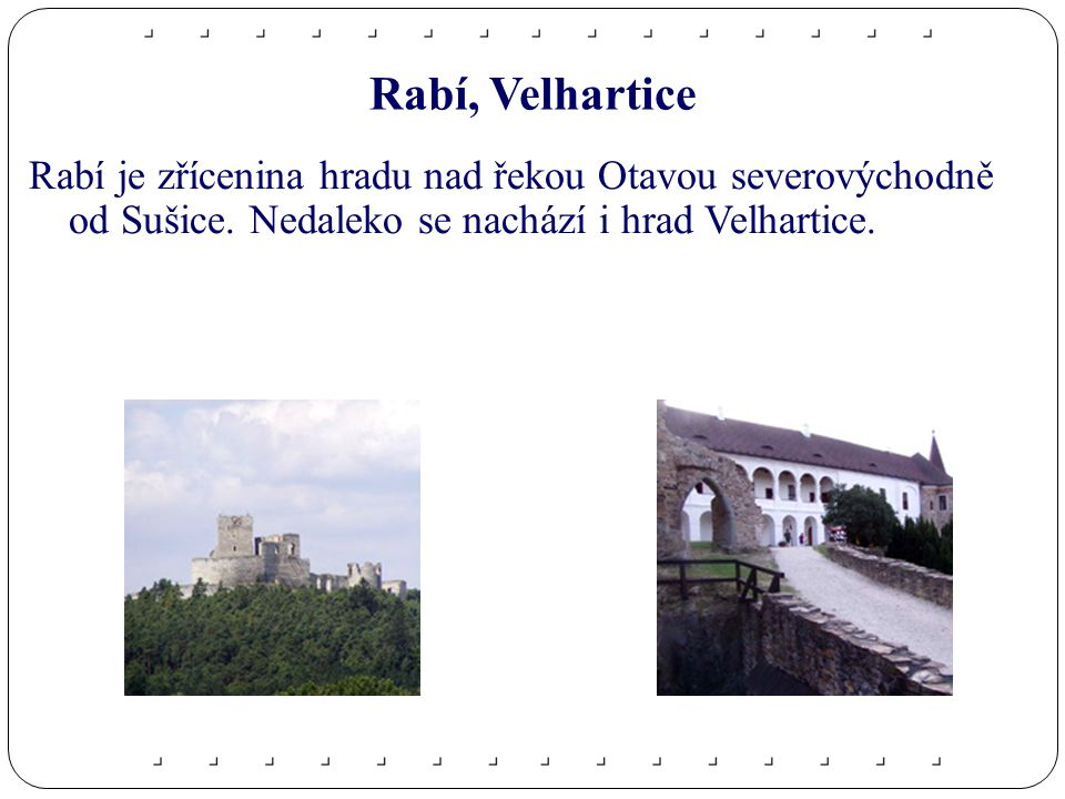 Rabí, Velhartice Rabí je zřícenina hradu nad řekou Otavou severovýchodně od Sušice.