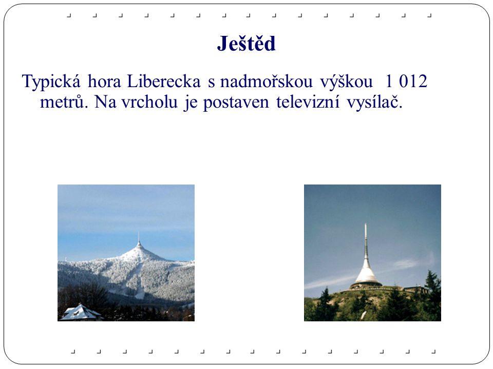 Ještěd Typická hora Liberecka s nadmořskou výškou 1 012 metrů.