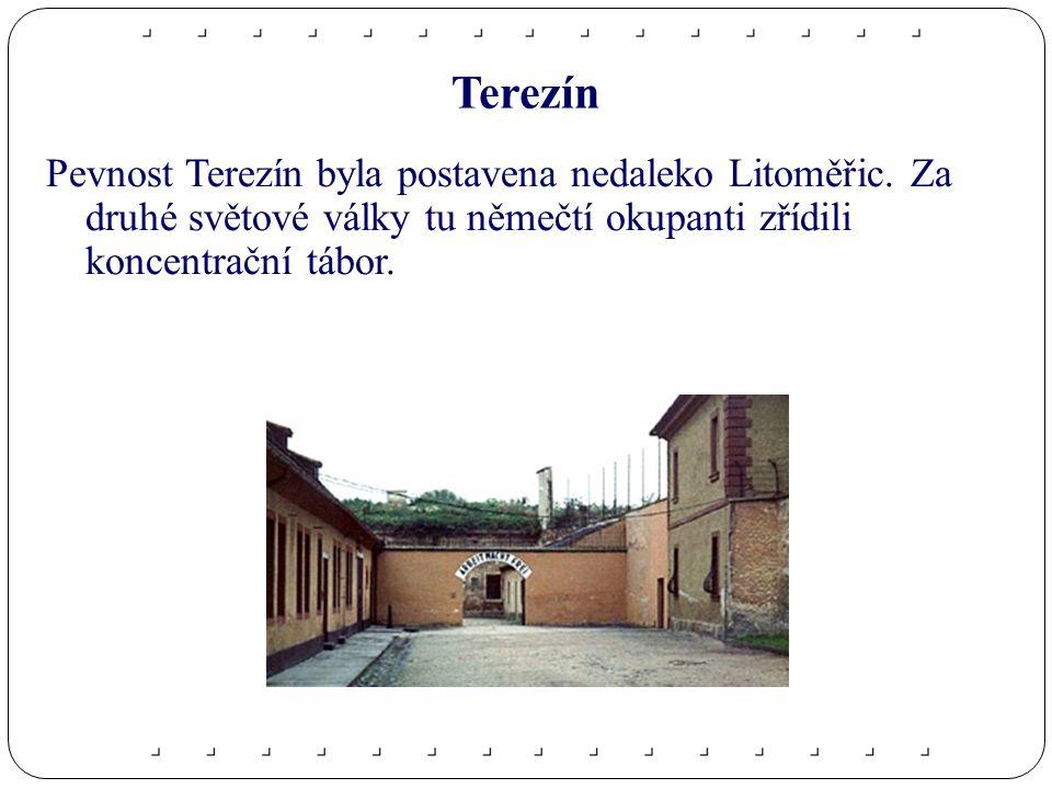 Terezín Pevnost Terezín byla postavena nedaleko Litoměřic.