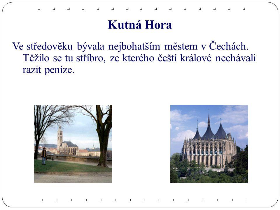Kutná Hora Ve středověku bývala nejbohatším městem v Čechách.