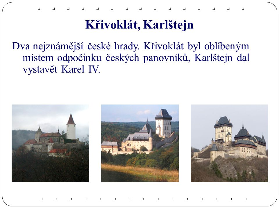 Křivoklát, Karlštejn Dva nejznámější české hrady.