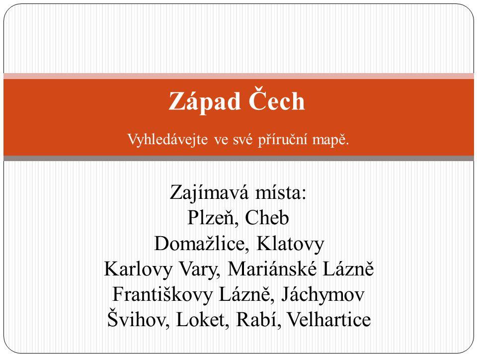 Západ Čech Vyhledávejte ve své příruční mapě.