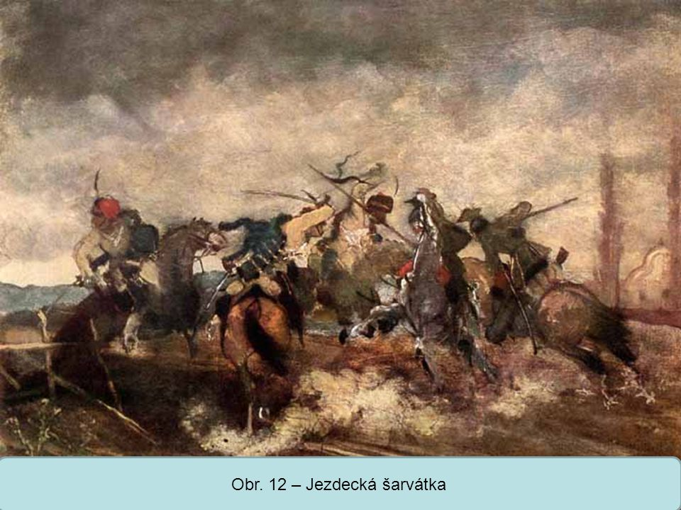 Obr. 12 – Jezdecká šarvátka