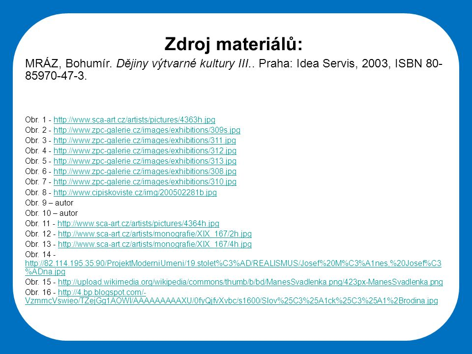 Zdroj materiálů: MRÁZ, Bohumír. Dějiny výtvarné kultury III.. Praha: Idea Servis, 2003, ISBN 80-85970-47-3.