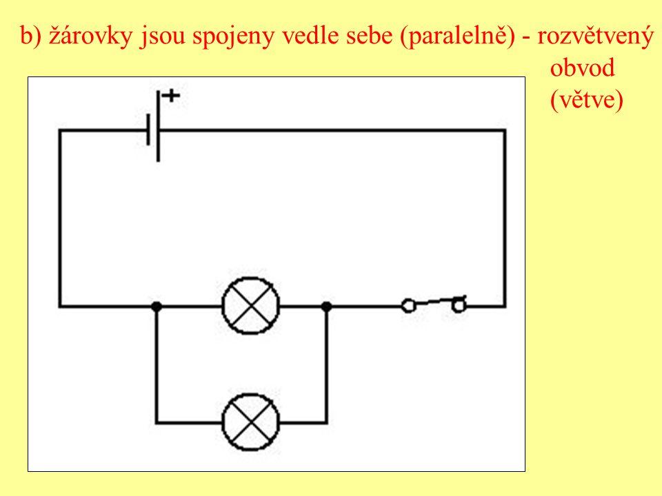 b) žárovky jsou spojeny vedle sebe (paralelně) - rozvětvený