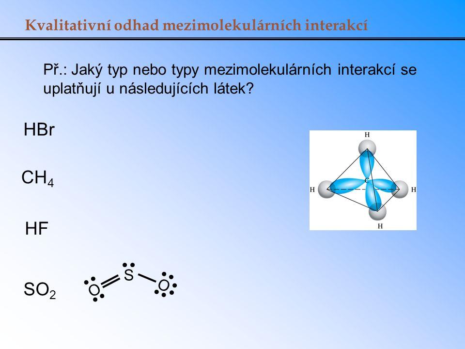 HBr CH4 HF SO2 Kvalitativní odhad mezimolekulárních interakcí