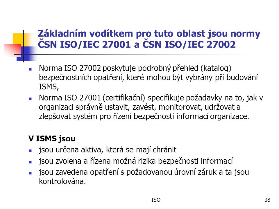Základním vodítkem pro tuto oblast jsou normy ČSN ISO/IEC 27001 a ČSN ISO/IEC 27002