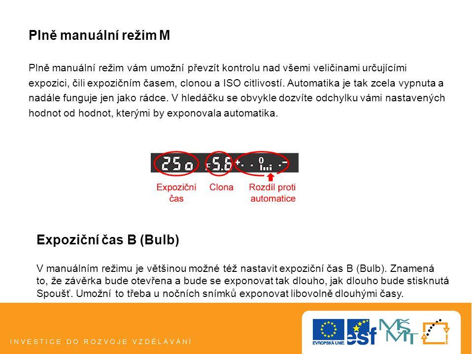 Plně manuální režim M Expoziční čas B (Bulb)