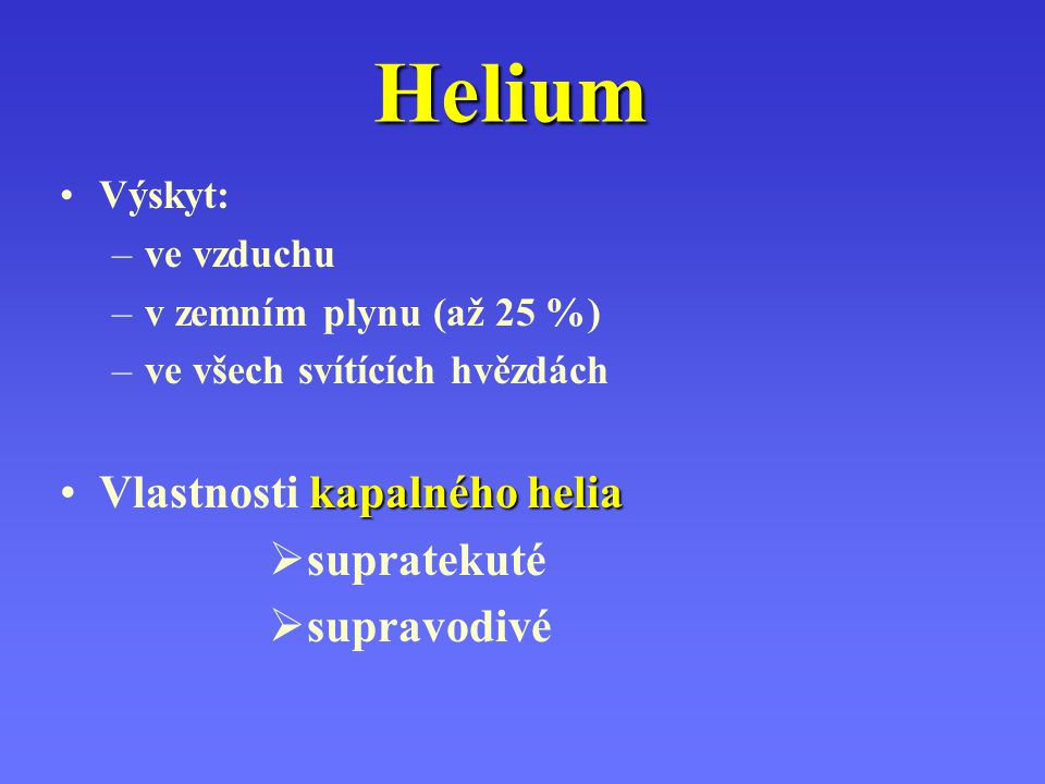 Helium Vlastnosti kapalného helia supratekuté supravodivé Výskyt: