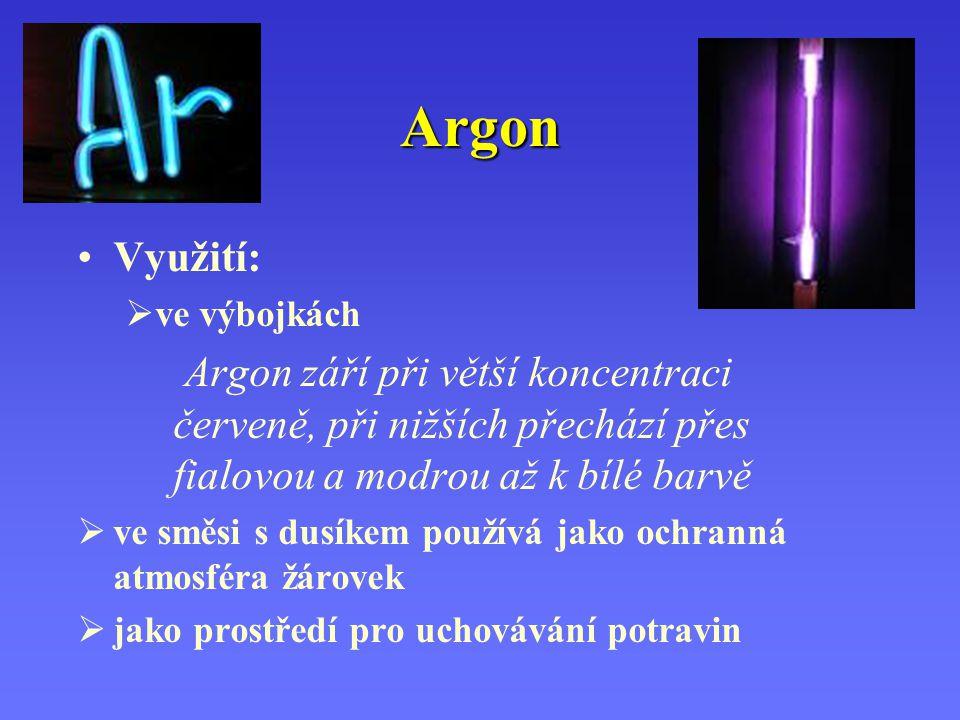 Argon Využití: ve výbojkách. Argon září při větší koncentraci červeně, při nižších přechází přes fialovou a modrou až k bílé barvě.