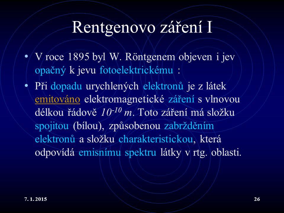 Rentgenovo záření I V roce 1895 byl W. Röntgenem objeven i jev opačný k jevu fotoelektrickému :