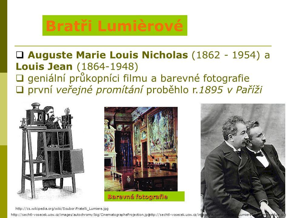 Bratři Lumièrové Auguste Marie Louis Nicholas (1862 - 1954) a Louis Jean (1864-1948) geniální průkopníci filmu a barevné fotografie.
