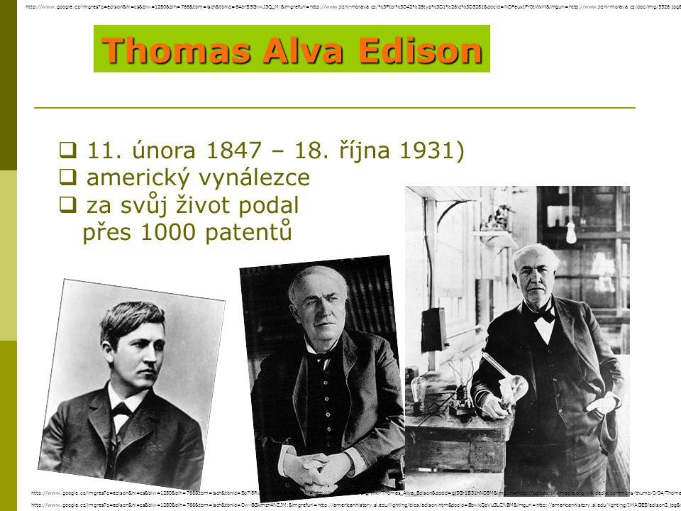 Thomas Alva Edison 11. února 1847 – 18. října 1931) americký vynálezce