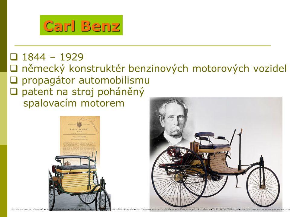 Carl Benz 1844 – 1929. německý konstruktér benzinových motorových vozidel. propagátor automobilismu.