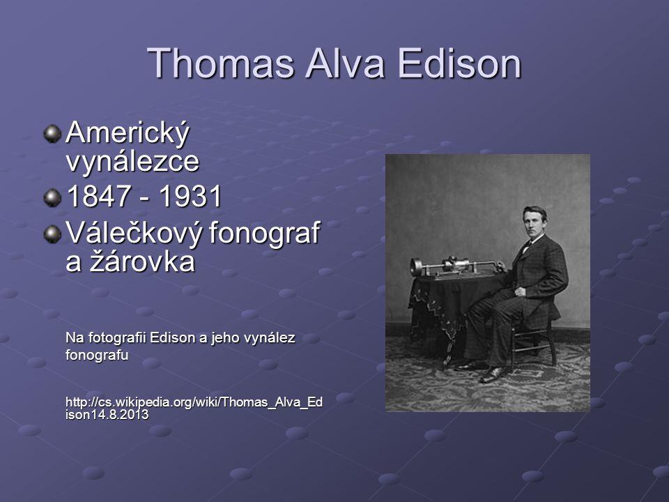 Thomas Alva Edison Americký vynálezce 1847 - 1931