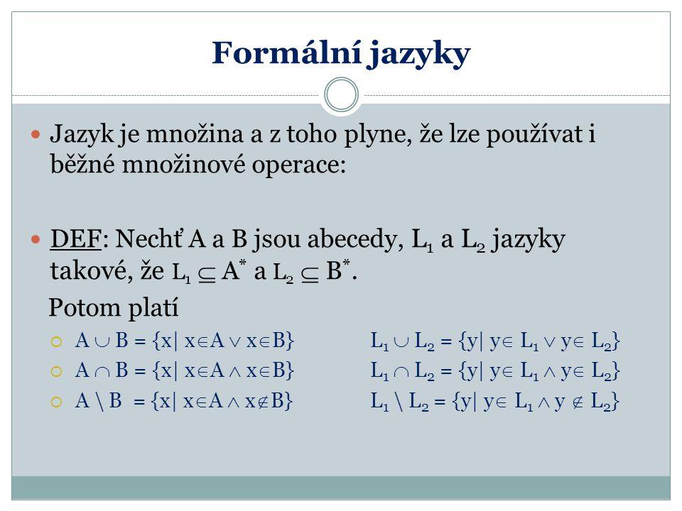 Formální jazyky Jazyk je množina a z toho plyne, že lze používat i běžné množinové operace: