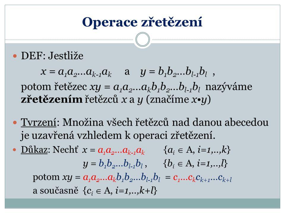 Operace zřetězení DEF: Jestliže x = a1a2…ak-1ak a y = b1b2…bl-1bl ,