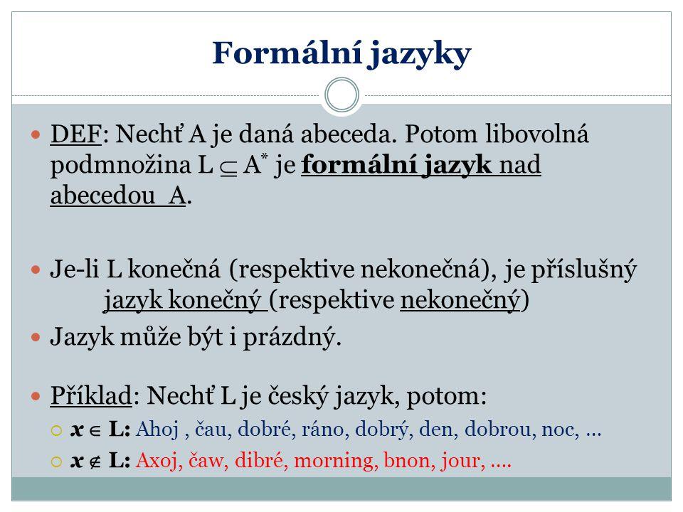 Formální jazyky DEF: Nechť A je daná abeceda. Potom libovolná podmnožina L  A* je formální jazyk nad abecedou A.